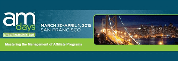 Affiliate Management Days | San Francisco, California | March 30th - April 1st, 2015